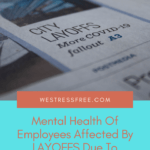 Mental Health Of Employees Affected By LAYOFFS Due To COVID-19 Pandemic - 3 Tips To Survive After