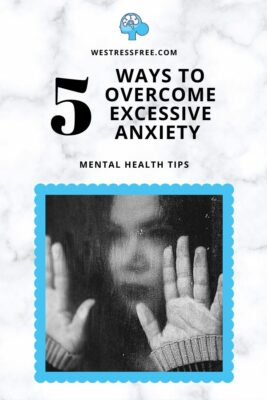 5 Ways To Overcome Excessive Anxiety