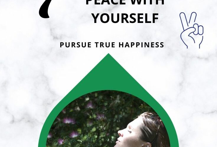 7 Ways To Make Peace With Yourself – Pursue True Happiness