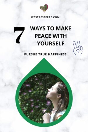7 WAYS TO MAKE PEACE WITH YOURSELF