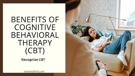 BENEFITS OF COGNITIVE BEHAVIORAL THERAPY (CBT)