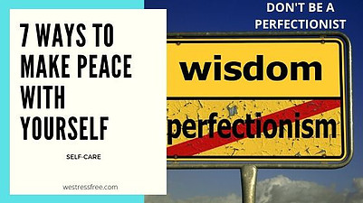 Make peace with yourself by not trying to be a perfectionist