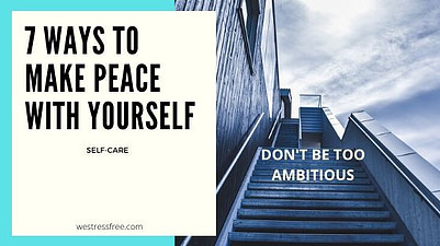 Make peace with yourself: Don't be too ambitious