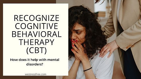 Recognize Cognitive Behavior Therapy (CBT)