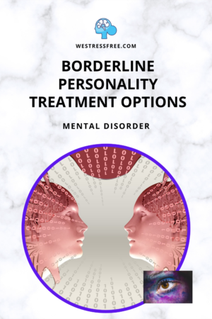 BORDERLINE PERSONALITY TREATMENT OPTIONS