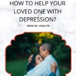 How To Help Your Loved One With Depression?