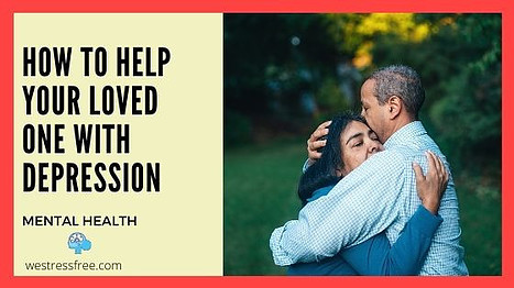 How To Help Your Loved One With Depression
